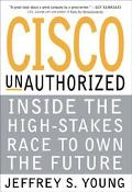 Cisco UnAuthorized: Inside the High-Stakes Race to Own the Future - Jeffrey S. Young - Hardc...