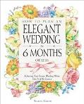 How to Plan an Elegant Wedding in 6 Months or Less Achieving Your Dream Wedding When Time Is...
