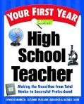 Your First Year As a High School Teacher : Making the Transition from Total Novice to Succes...