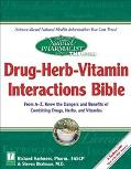 Drug-Herb-Vitamin Interactions Bible From A-Z, Know the Dangers and Benefits of Combinging D...