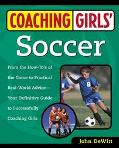 Coaching Girl's Soccer From the How-To's of the Game to Practical Real-World Advice, Your De...