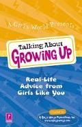 Talking about Growing Up: Real-Life Advice 4 Girls by Girls