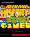 The Ultimate History of Video Games: From Pong to Pokemon--The Story Behind the Craze That T...