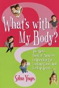 What's With My Body? The Girls' Book of Answers to Growing Up, Looking Good, and Feeling Great