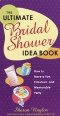Ultimate Bridal Shower Idea Book How to Have a Fun, Fabulous, and Memorable Party