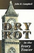 Dry Rot in the Ivory Tower A Case for Fumigation, Ventilation, and Renewal of the Academic S...