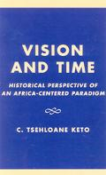 Vision and Time Historical Perspective of an Africa-Centered Paradigm