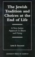 The Jewish Tradition and Choices at the End of Life: A New Judaic Approach to Illness and Dying