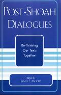 Post Shoah Dialogues Re-Thinking Our Texts Together