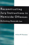 Reconstructing Jury Instructions In Homicide Offenses Rethinking Homicide Law