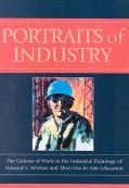 Portraits Of Industry The Culture Of Work In The Industrial Paintings Of Howard L. Worner An...