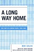 Long Way Home The Story Of A Jewish Youth, 1939-1949