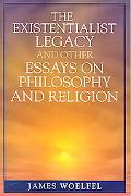 Existentialist Legacy and Other Essays on Philosophy and Religion