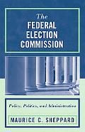 Federal Election Commission Policy, Politics, And Administration