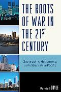The Roots of War in the 21st Century: Geography, Hegemony, and Politics in Asia-Pacific
