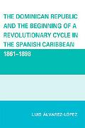 The Dominican Republic and the Beginning of a Revolutionary Cycle in the Spanish Caribbean: ...