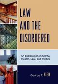 Law and the Disordered : An Exploration in Mental Health, Law, and Politics
