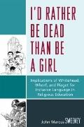 I'd Rather Be Dead Than Be a Girl: Implications of Whitehead, Whorf, and Piaget for Inclusiv...