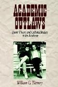 Academic Outlaws Queer Theory and Cultural Studies in the Academy