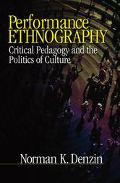 Performance Ethnography Critical Pedagogy and the Politics of Culture