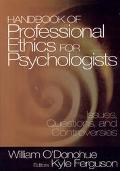 Handbook of Professional Ethics for Psychologists Issues, Questions, and Controversies