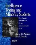 Intelligence Testing and Minority Students Foundations, Performance Factors, and Assessment ...