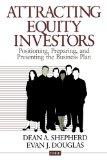 Attracting Equity Investors: Positioning, Preparing, and Presenting the Business Plan (Entre...