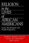 Religion in the Lives of African Americans Social, Psychological, and Health Perspectives