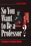 So You Want to Be a Professor? A Handbook for Graduate Students
