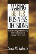 Making Better Business Decisions: Understanding and Improving Critical Thinking and Problem Solving Skills