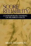 Score Reliability Contemporary Thinking on Reliability Issues