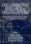 Collaborative Research in Organizations Foundations for Learning, Change, and Theoretical De...