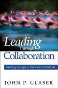 Leading Through Collaboration Guiding Groups To Productive Solutions