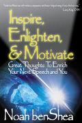 Inspire, Enlighten, & Motivate Great Thoughts to Enrich Your Next Speech and You