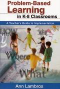 Problem-Based Learning in K-8 Classrooms A Teacher's Guide to Implementation