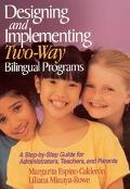 Designing and Implementing Two-Way Bilingual Programs A Step-By-Step Guide for Administrator...
