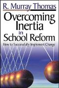 Overcoming Inertia in School Reform How to Successfully Implement Change