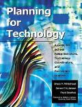 Planning for Technology A Guide for School Administrators, Technology Coordinators, and Curr...