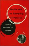Media and the Restyling of Politics Consumerism, Celebrity, Cynicism
