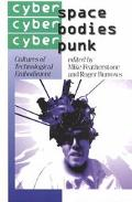 Cyberspace/Cyberbodies/Cyberpunk Cultures of Technological Embodiment
