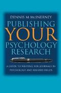 Publishing Your Psychology Research A Guide to Writing for Journals in Psychology and Relate...