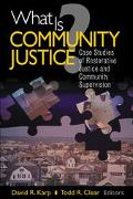 What is Community Justice?: Case Studies of Restorative Justice and Community Supervision (K...