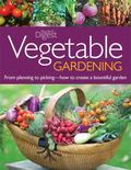 Vegetable Gardening From Planting to Picking -- The Complete Guide to Creating a Bountiful G...
