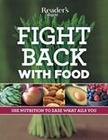 Fight Back With Food Use Nutrition to Heal What Ails You