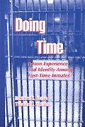 Doing Time Prison Experience and Identity Among First-Time Inmates