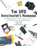 Ufo Investigator's Handbook The Practical Guide to Researching, Identifying, and Documenting...