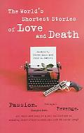 World's Shortest Stories of Love and Death Passion, Betrayal, Suspicion, Revenge, All This a...