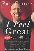 I Feel Great and You Will Too An Inspiring Journey of Success With Practical Tips on How to ...