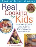 Real Cooking for Kids Inside-Out Spaghetti, Lucky Duck, and More Recipes for the Junior Chef