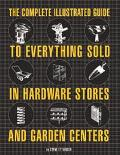 Complete Illustrated Guide to Everything Sold in Hardware Stores